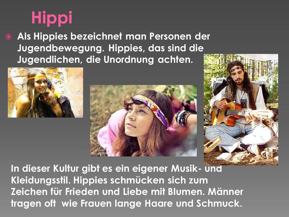 Hippi Als Hippies bezeichnet man Personen der Jugendbewegung. Hippies, das sind die Jugendlichen, die Unordnung achten.