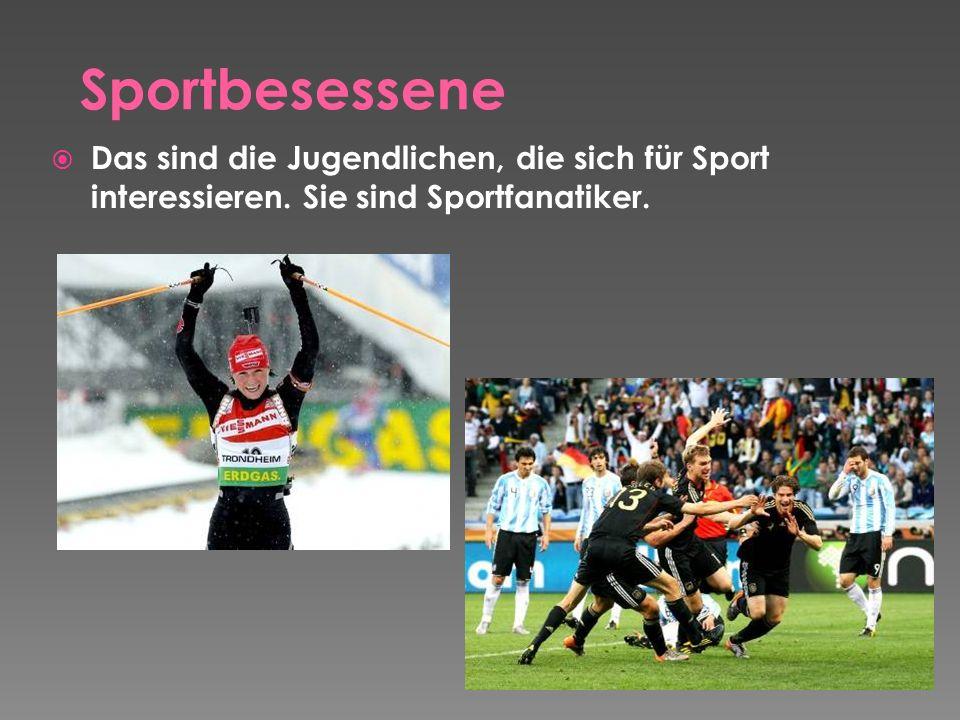 Sportbesessene Das sind die Jugendlichen, die sich für Sport interessieren.