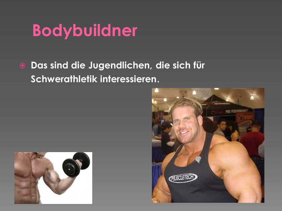 Bodybuildner Das sind die Jugendlichen, die sich für Schwerathletik interessieren.