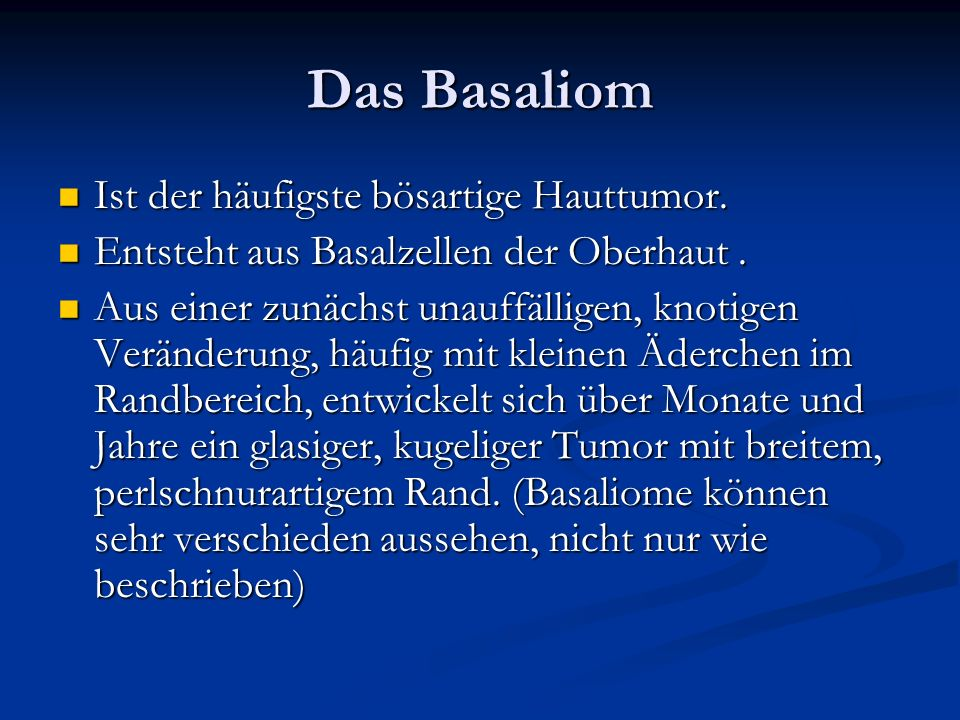 Das Basaliom Ist der häufigste bösartige Hauttumor.
