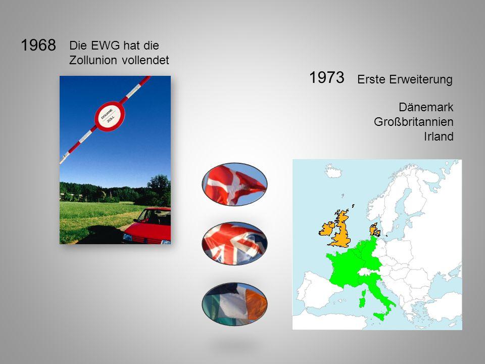 1968 1973 Die EWG hat die Zollunion vollendet Erste Erweiterung