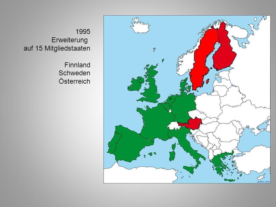 1995 Erweiterung auf 15 Mitgliedstaaten Finnland Schweden Österreich