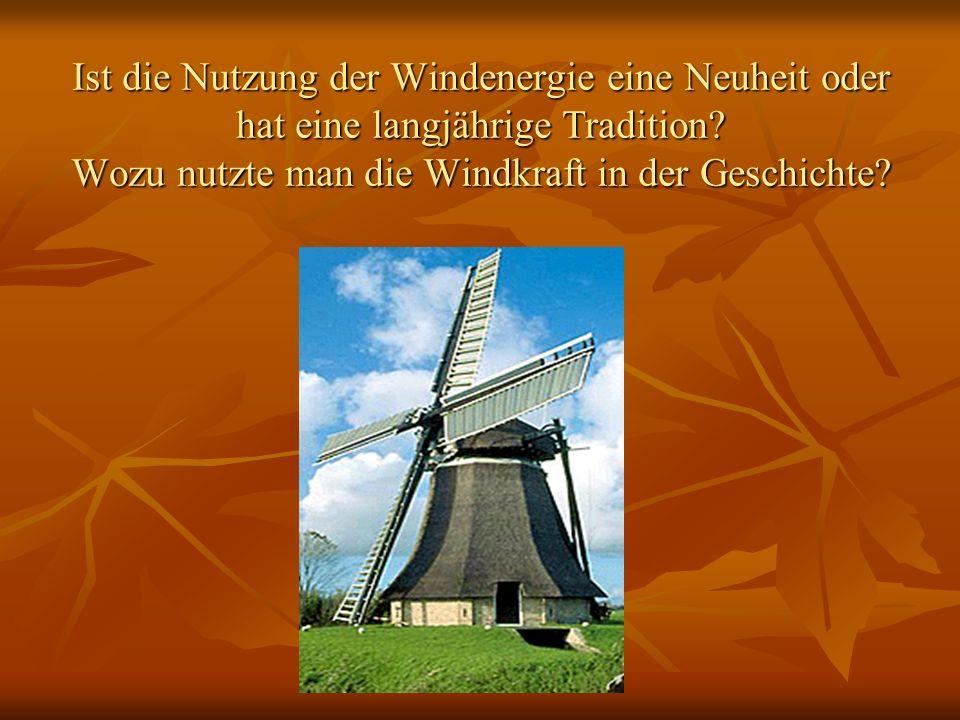 Ist die Nutzung der Windenergie eine Neuheit oder hat eine langjährige Tradition.