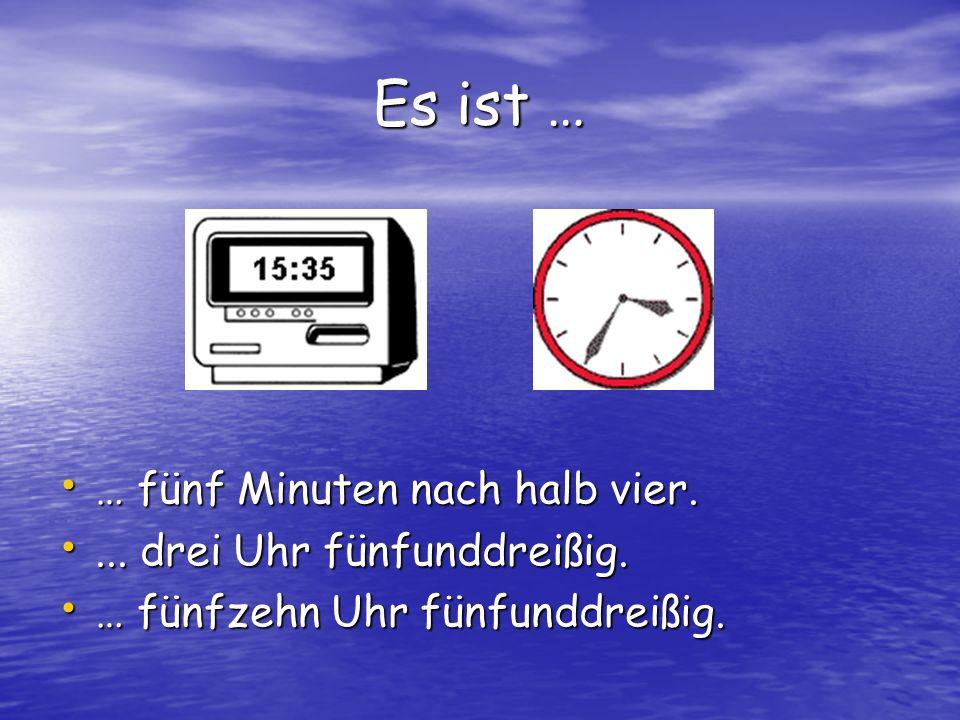 Es ist … … fünf Minuten nach halb vier. ... drei Uhr fünfunddreißig.