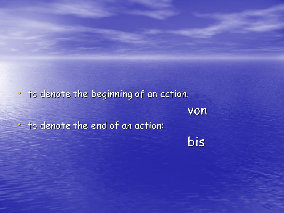 von bis to denote the beginning of an action: