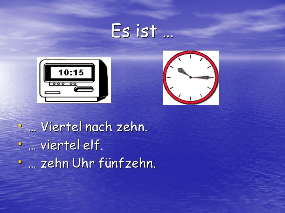Es ist … … Viertel nach zehn. … viertel elf. … zehn Uhr fünfzehn.
