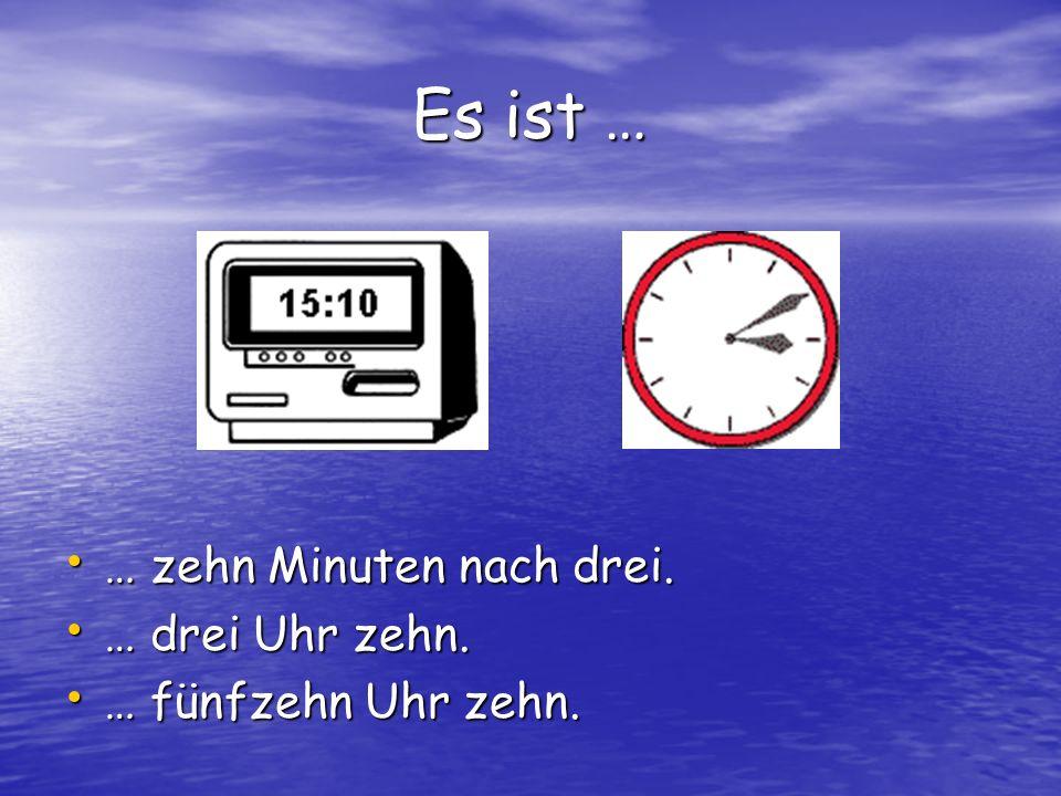 Es ist … … zehn Minuten nach drei. … drei Uhr zehn.