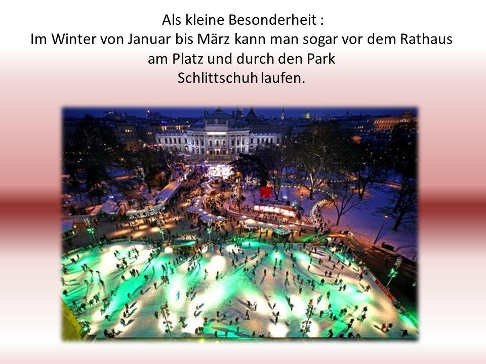 Als kleine Besonderheit : Im Winter von Januar bis März kann man sogar vor dem Rathaus am Platz und durch den Park Schlittschuh laufen.