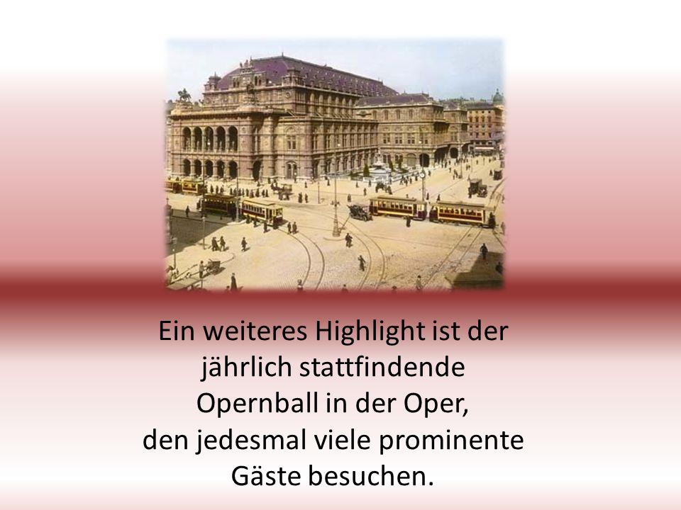 Ein weiteres Highlight ist der jährlich stattfindende Opernball in der Oper, den jedesmal viele prominente Gäste besuchen.