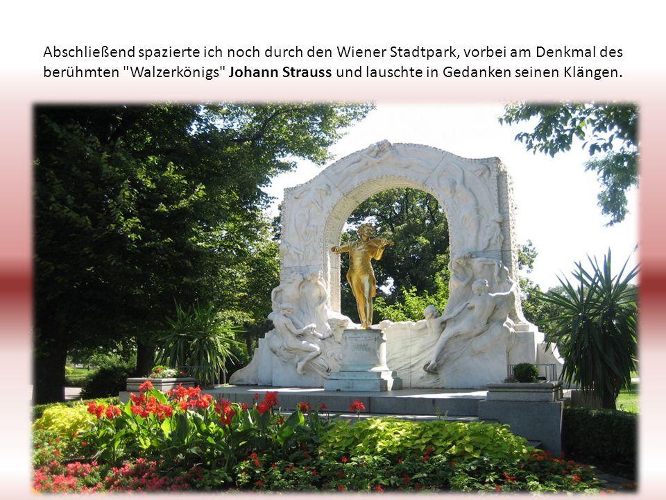 Abschließend spazierte ich noch durch den Wiener Stadtpark, vorbei am Denkmal des berühmten Walzerkönigs Johann Strauss und lauschte in Gedanken seinen Klängen.