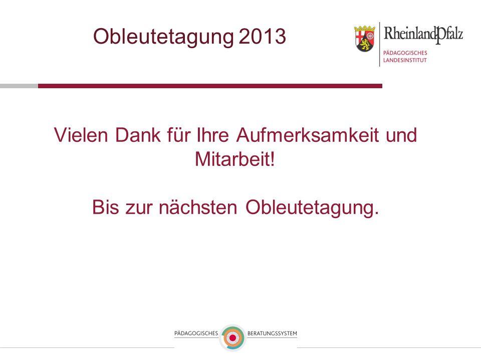 Obleutetagung 2013 Vielen Dank für Ihre Aufmerksamkeit und Mitarbeit!