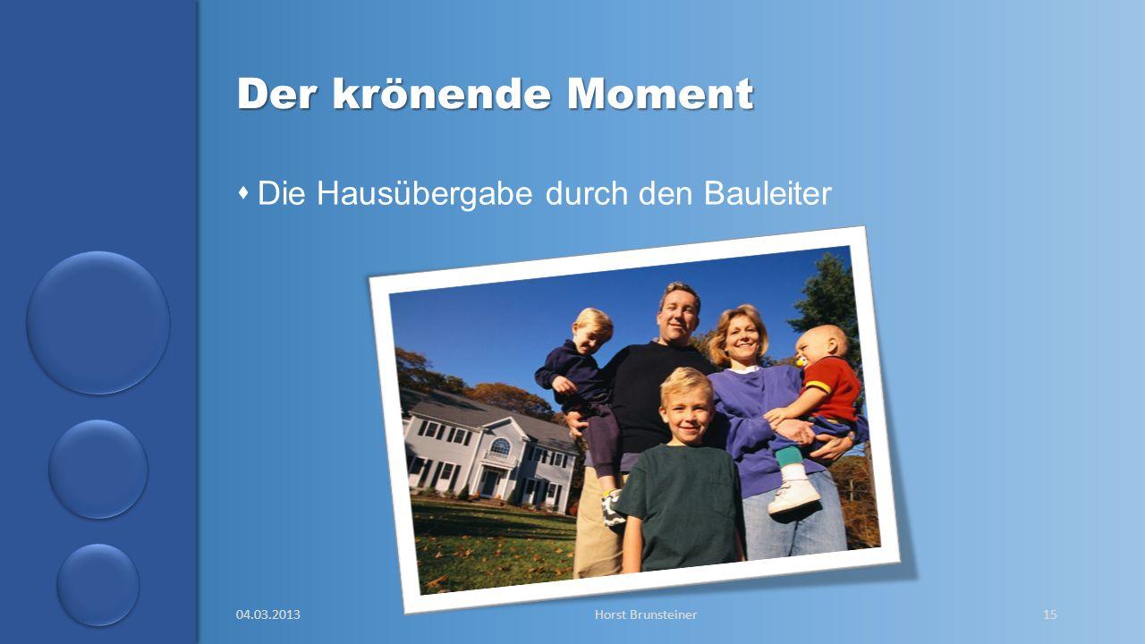 Der krönende Moment Die Hausübergabe durch den Bauleiter 04.03.2013