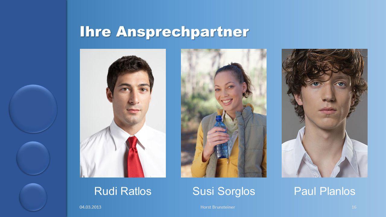 Ihre Ansprechpartner Rudi Ratlos Susi Sorglos Paul Planlos 04.03.2013