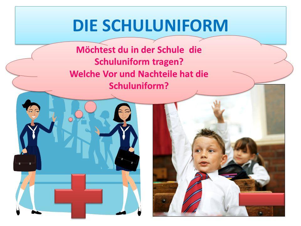 DIE SCHULUNIFORM Möchtest du in der Schule die Schuluniform tragen