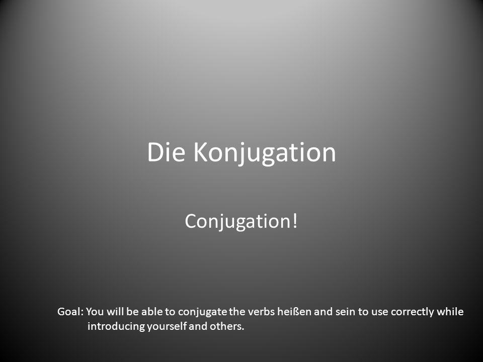 Die Konjugation Conjugation!