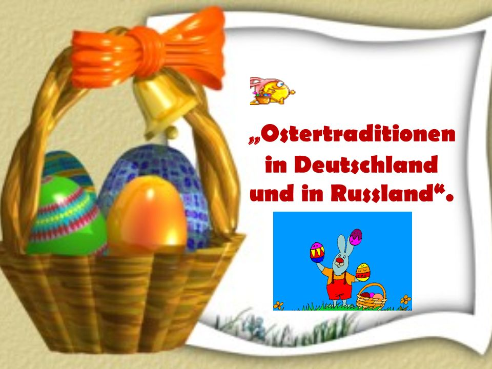 """Ostertraditionen in Deutschland und in Russland ."