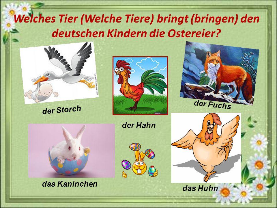 Welches Tier (Welche Tiere) bringt (bringen) den deutschen Kindern die Ostereier
