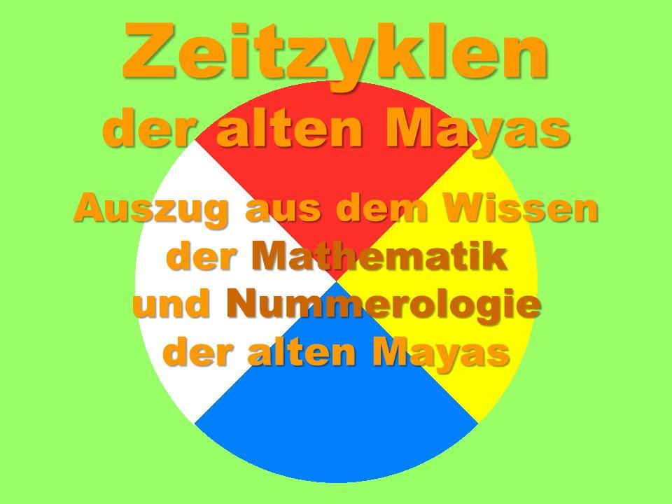 Zeitzyklen der alten Mayas Auszug aus dem Wissen der Mathematik