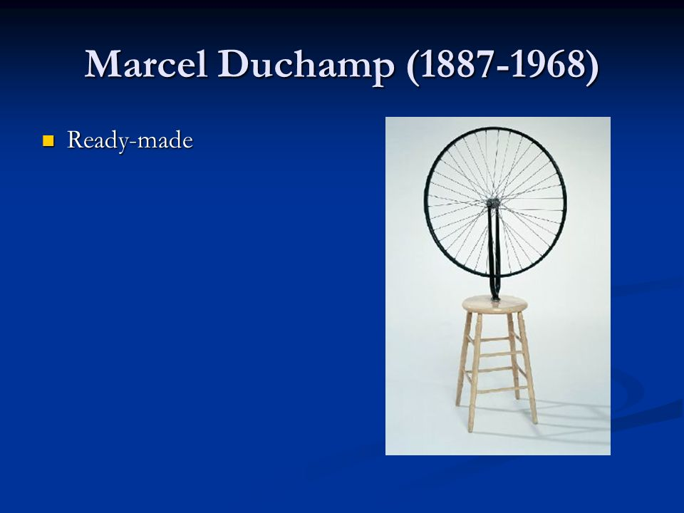 Marcel Duchamp ( ) Ready-made