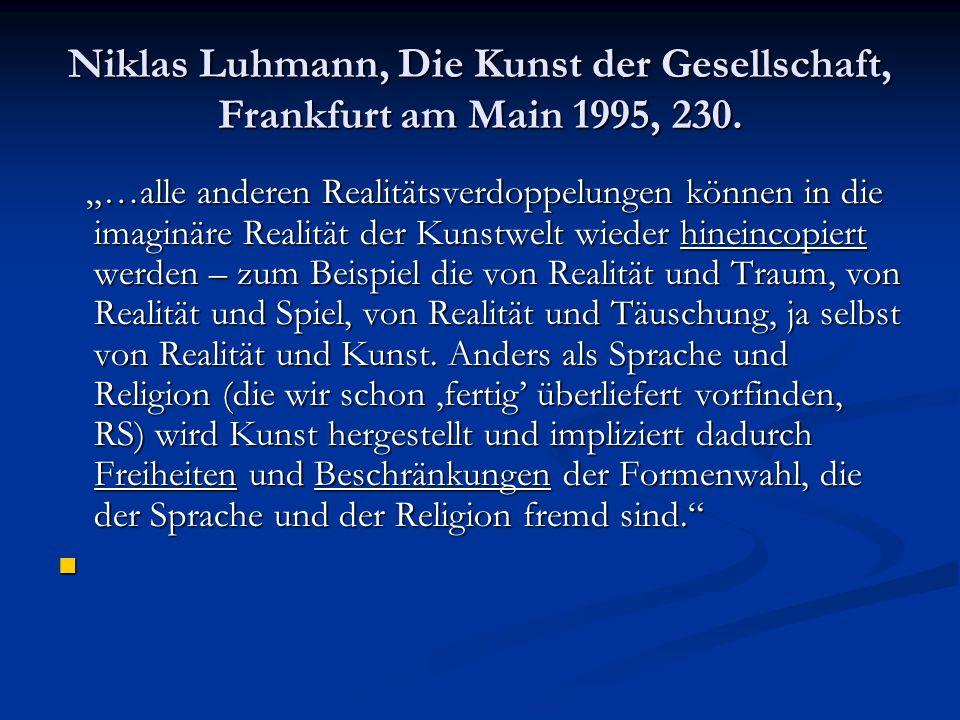 Niklas Luhmann, Die Kunst der Gesellschaft, Frankfurt am Main 1995, 230.