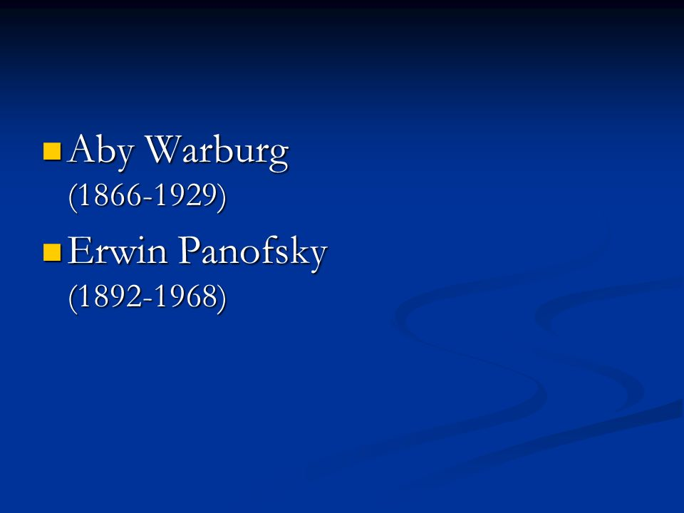 Aby Warburg (1866-1929) Erwin Panofsky (1892-1968)