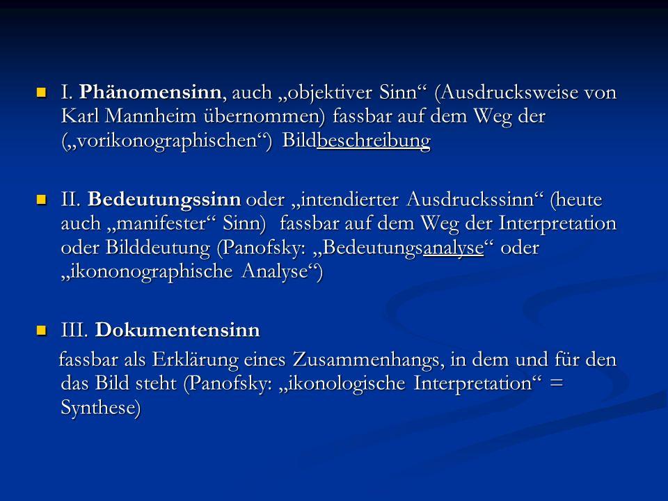 """I. Phänomensinn, auch """"objektiver Sinn (Ausdrucksweise von Karl Mannheim übernommen) fassbar auf dem Weg der (""""vorikonographischen ) Bildbeschreibung"""