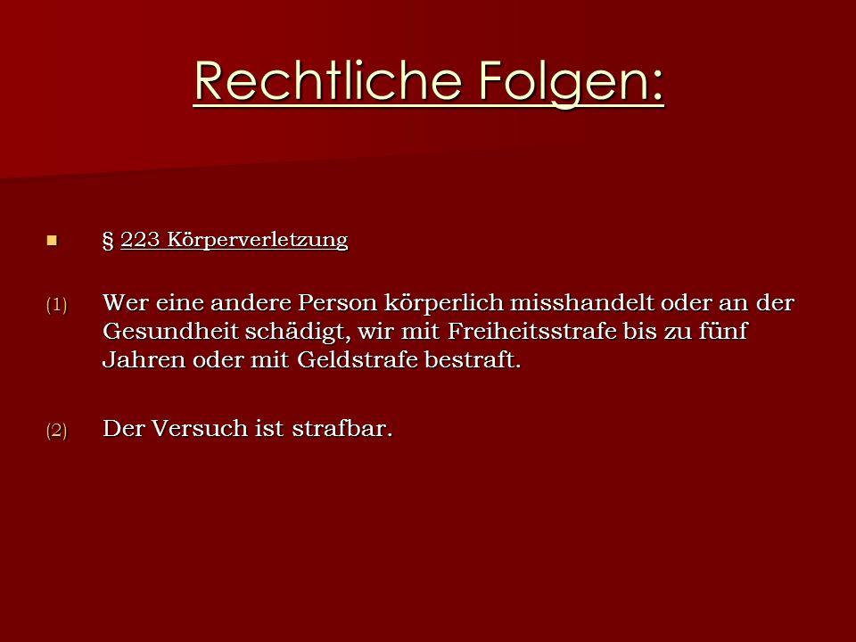 Rechtliche Folgen: § 223 Körperverletzung.