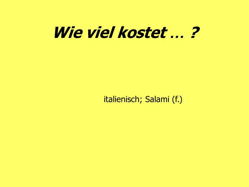 Wie viel kostet … italienisch; Salami (f.)