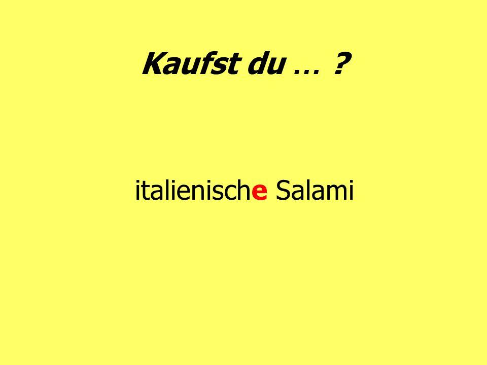 Kaufst du … italienische Salami