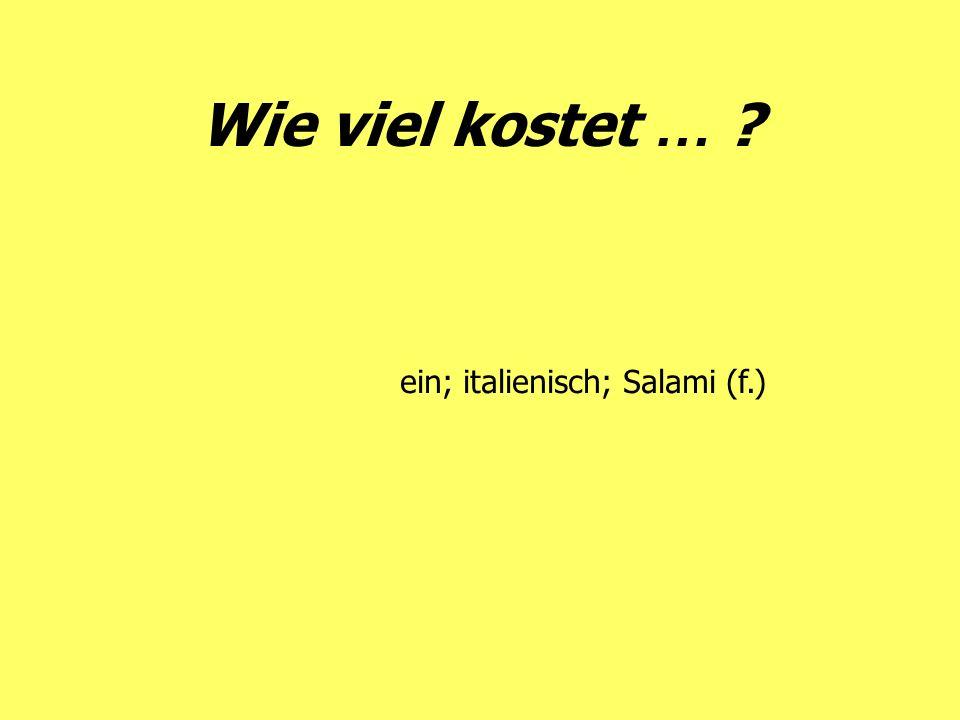 Wie viel kostet … ein; italienisch; Salami (f.)