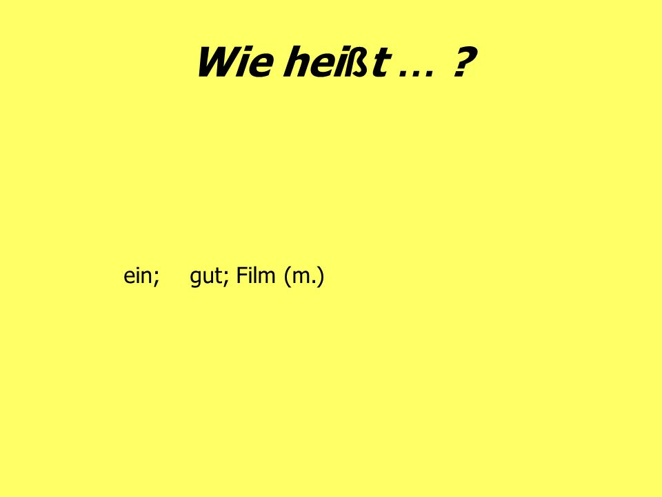 Wie heißt … ein; gut; Film (m.)