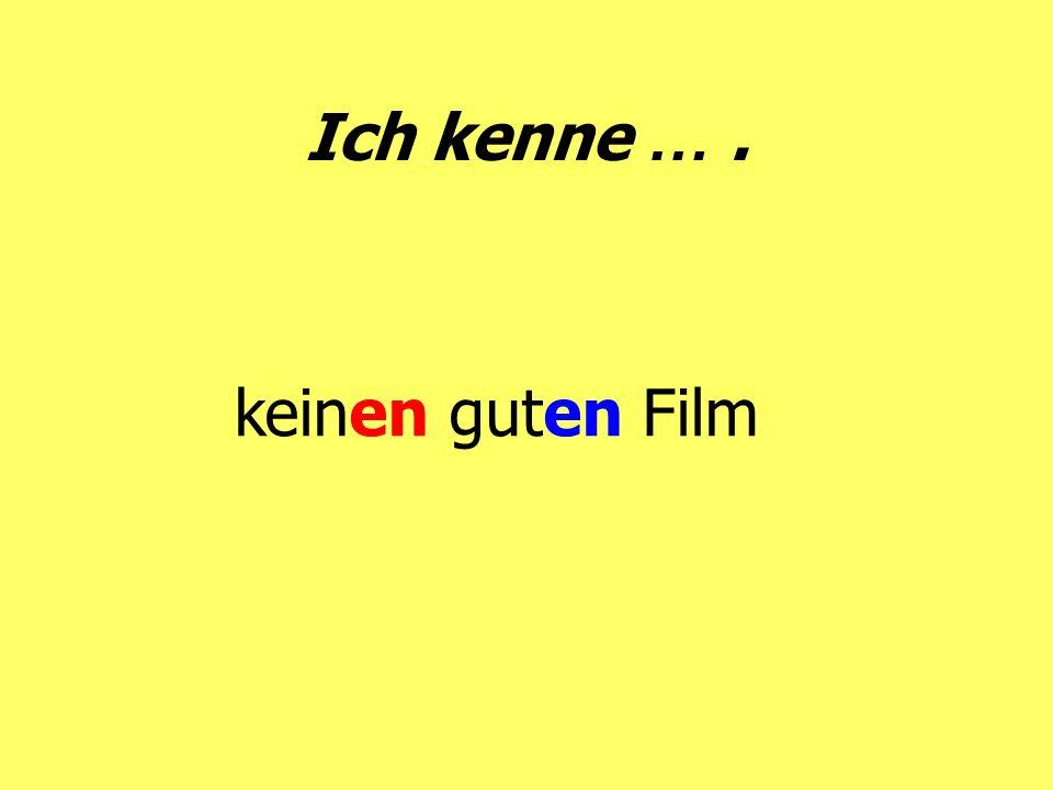 Ich kenne … . keinen guten Film