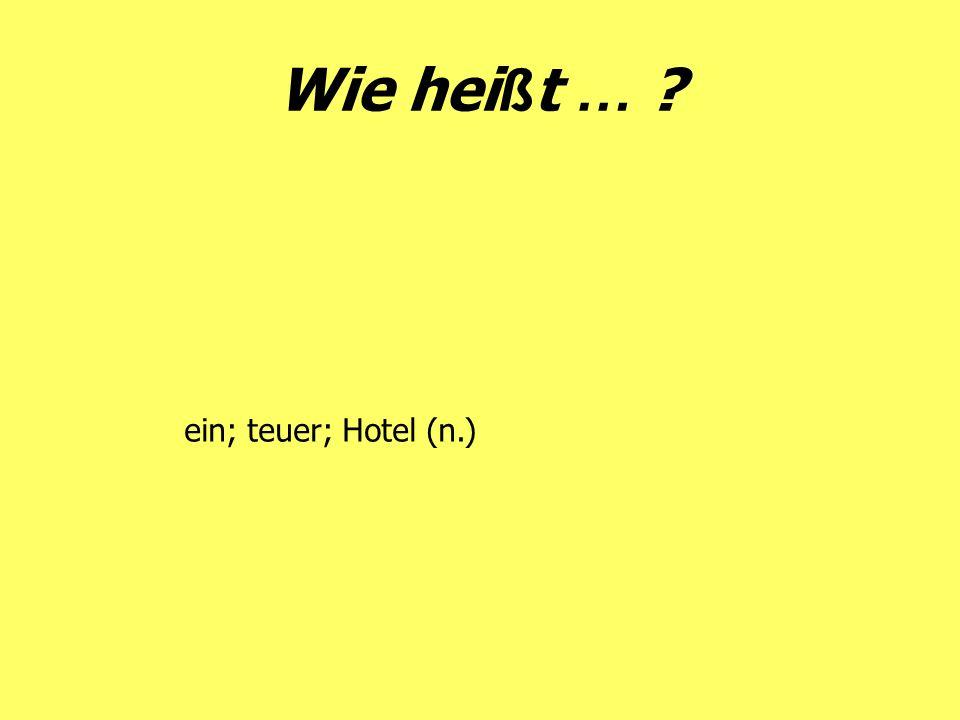 Wie heißt … ein; teuer; Hotel (n.)