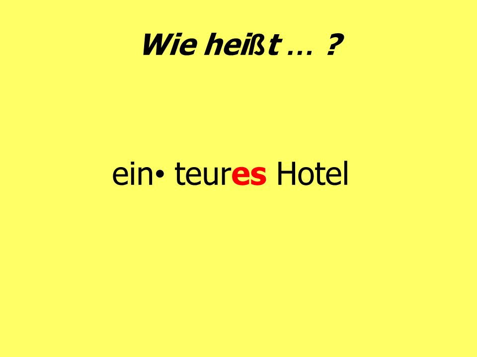 Wie heißt … ein• teures Hotel