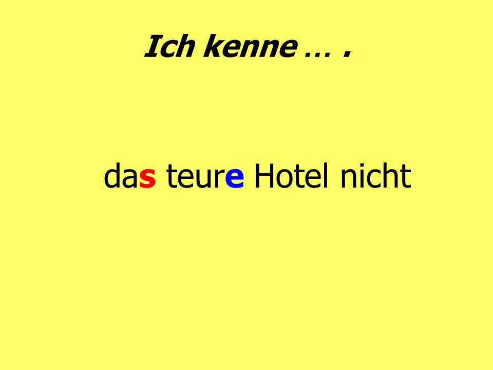 Ich kenne … . das teure Hotel nicht