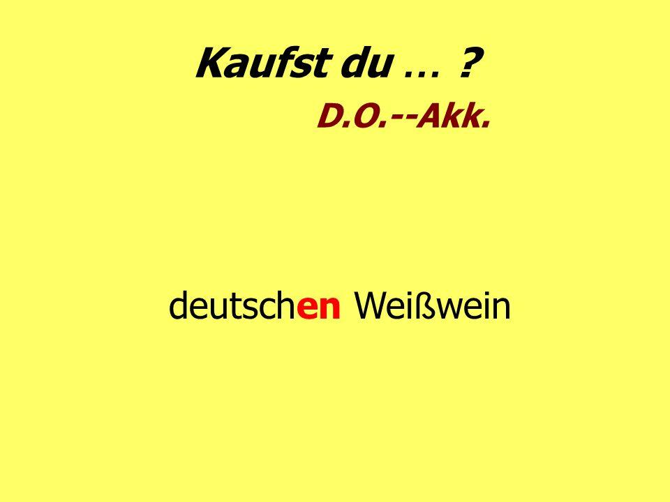 Kaufst du … D.O.--Akk. deutschen Weißwein