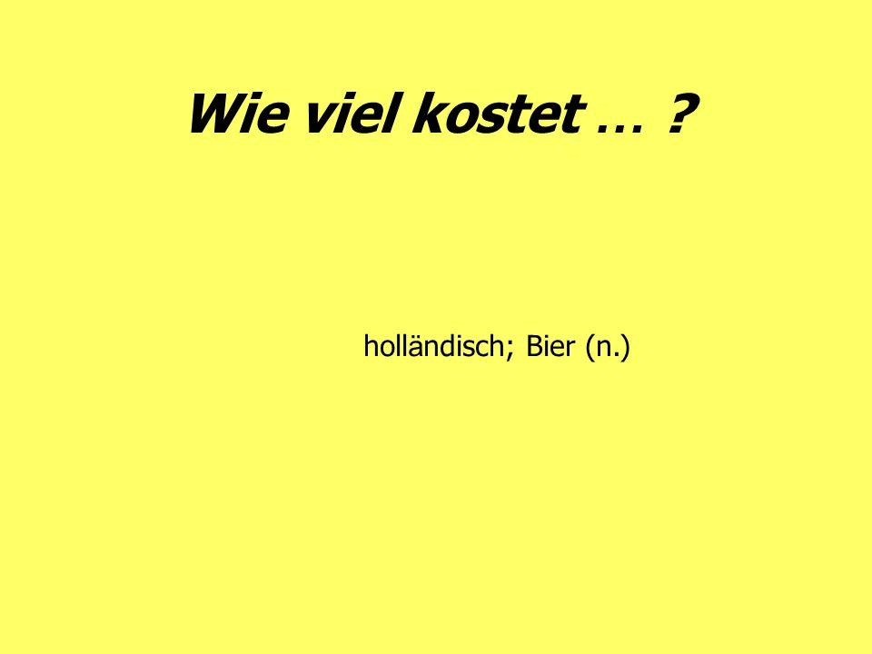 Wie viel kostet … holländisch; Bier (n.)