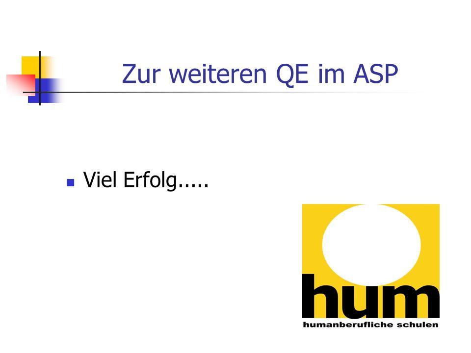 Zur weiteren QE im ASP Viel Erfolg.....