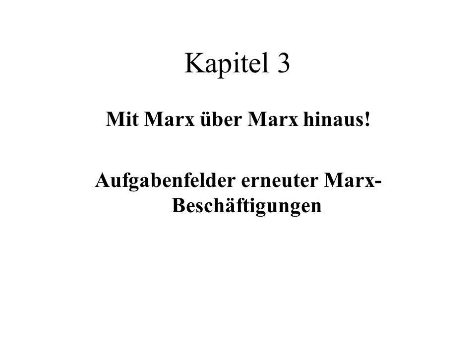 Kapitel 3 Mit Marx über Marx hinaus!