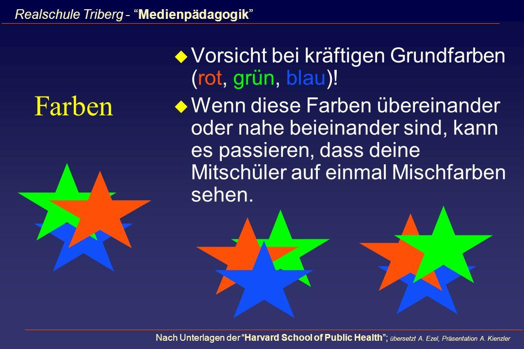 Farben Vorsicht bei kräftigen Grundfarben (rot, grün, blau)!