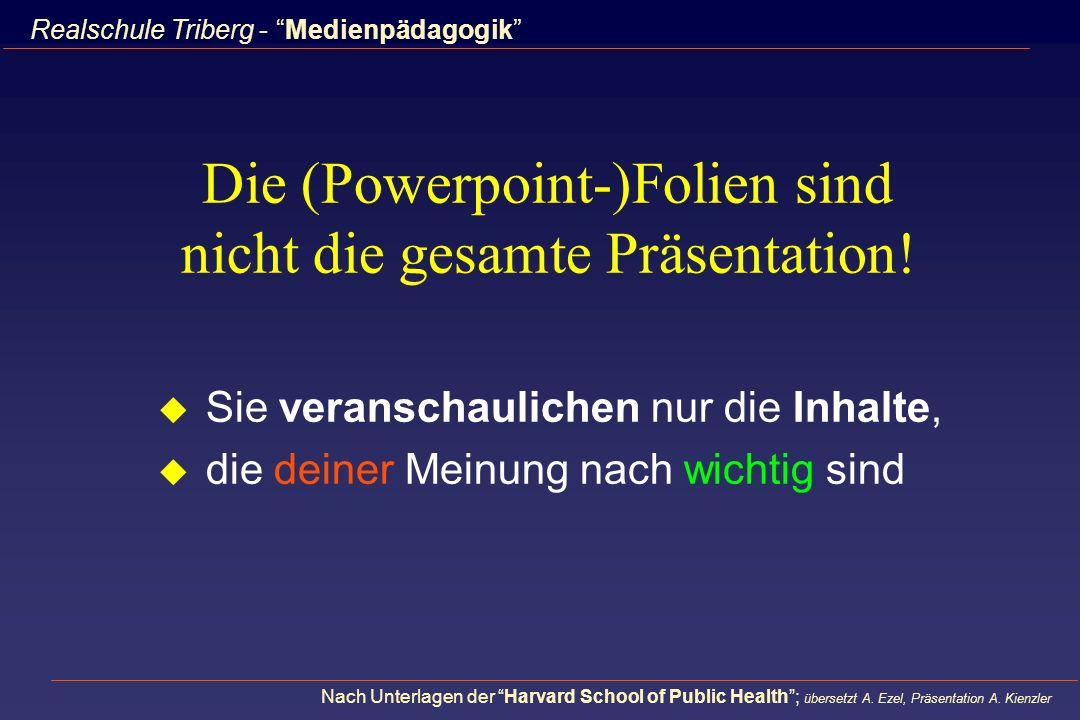 Die (Powerpoint-)Folien sind nicht die gesamte Präsentation!
