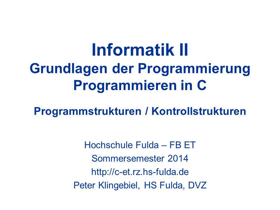 Informatik II Grundlagen der Programmierung Programmieren in C Programmstrukturen / Kontrollstrukturen