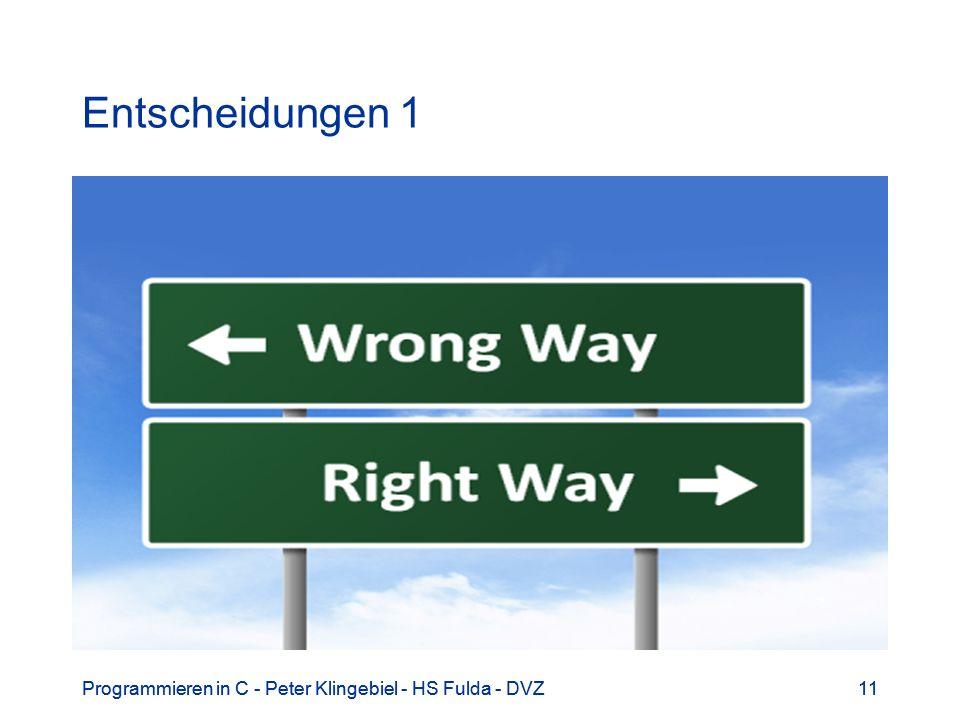 Entscheidungen 1 Programmieren in C - Peter Klingebiel - HS Fulda - DVZ. Programmieren in C - Peter Klingebiel - HS Fulda - DVZ.