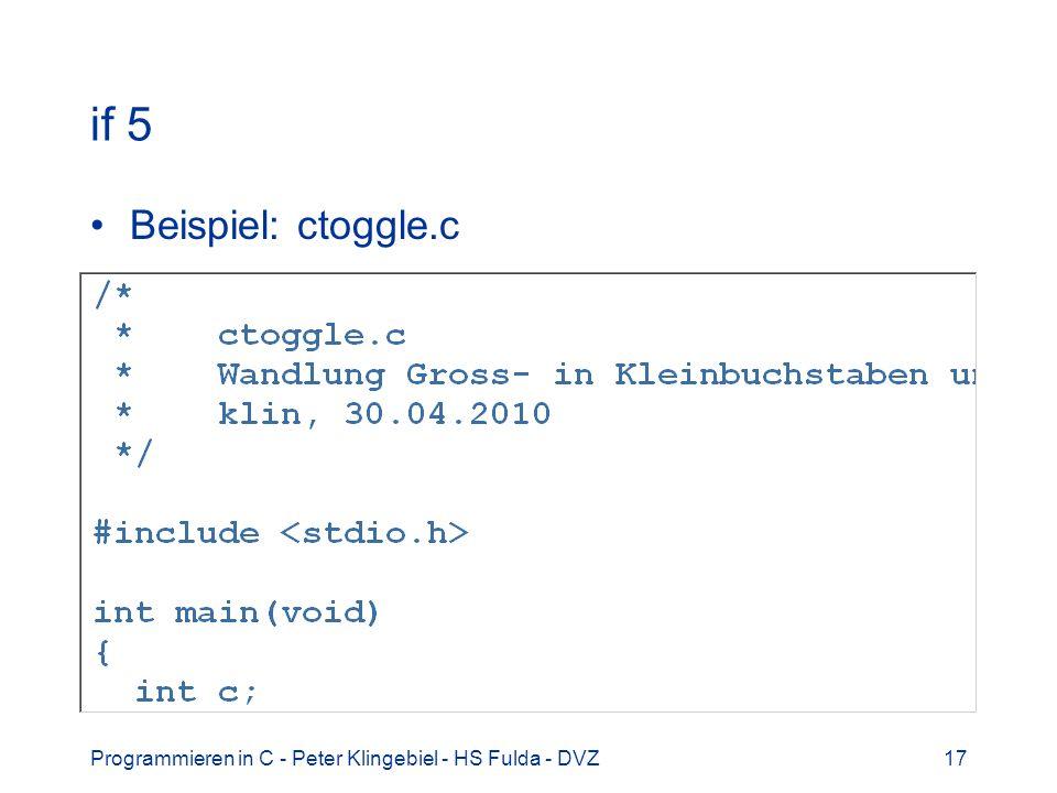 if 5 Beispiel: ctoggle.c Programmieren in C - Peter Klingebiel - HS Fulda - DVZ