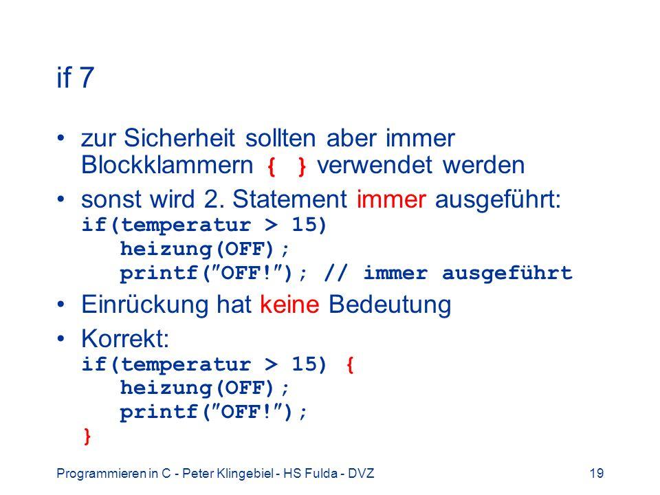if 7 zur Sicherheit sollten aber immer Blockklammern { } verwendet werden.