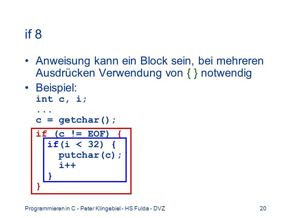if 8 Anweisung kann ein Block sein, bei mehreren Ausdrücken Verwendung von { } notwendig.