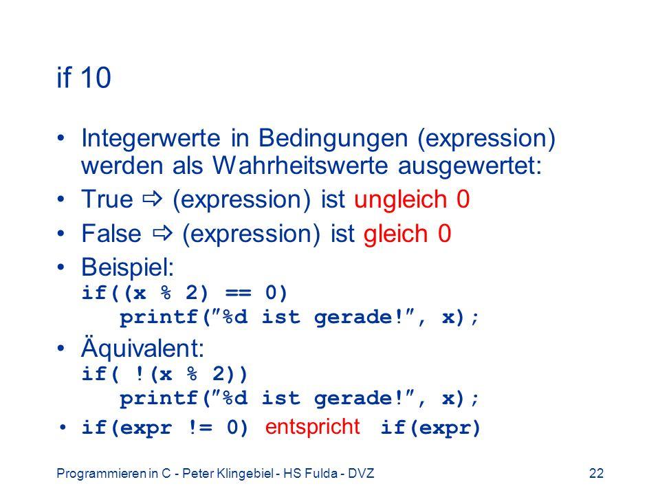 if 10 Integerwerte in Bedingungen (expression) werden als Wahrheitswerte ausgewertet: True  (expression) ist ungleich 0.
