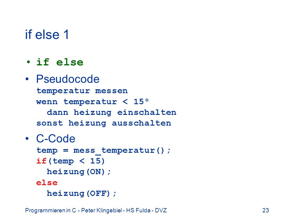 if else 1 if else. Pseudocode temperatur messen wenn temperatur < 15° dann heizung einschalten sonst heizung ausschalten.