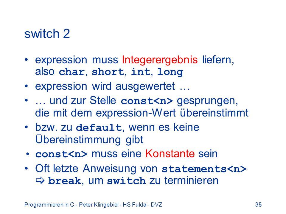 switch 2 expression muss Integerergebnis liefern, also char, short, int, long. expression wird ausgewertet …
