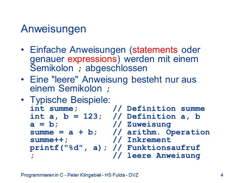 Anweisungen Einfache Anweisungen (statements oder genauer expressions) werden mit einem Semikolon ; abgeschlossen.